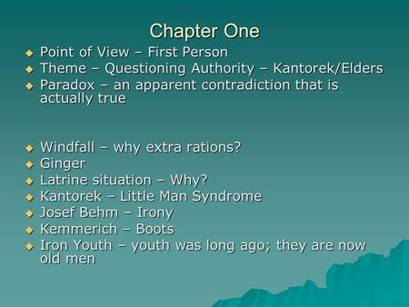 Chapter One  Point of View – First Person  Theme – Questioning Authority – Kantorek/Elders  Paradox – an apparent contradiction that is actually true.