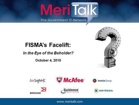 FISMA's Facelift: In the Eye of the Beholder? October 4, 2010.