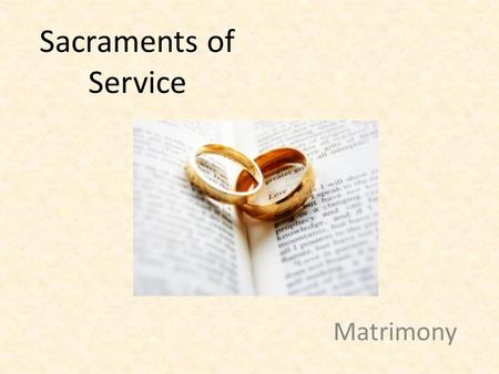 Sacraments of Service Matrimony. A Lifelong Covenant God's plan for Marriage – Importance of God's covenant – Planned by God at the beginning so that.