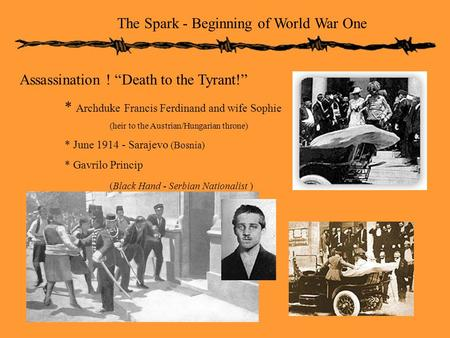 "The Spark - Beginning of World War One Assassination ! ""Death to the Tyrant!"" * Archduke Francis Ferdinand and wife Sophie (heir to the Austrian/Hungarian."