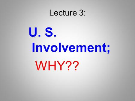 Lecture 3: U. S. Involvement; WHY??. U.S. Involvement The U.S. declared <strong>war</strong> on Germany in April 1917. Many reasons: unrestricted submarine warfare (Lusitania),
