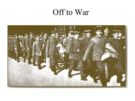 Off to War. Goal of Today Today we will be looking at the beginning stages of the war and the excitement surrounding it. Terms to Know –Schlieffen Plan.