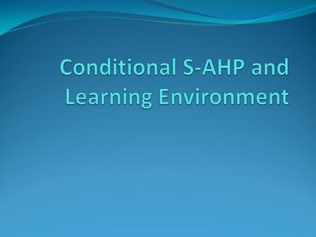 Conditional S-AHP The Conditional Stratified Analytic Hierarchy Process (Conditional S-AHP) is a prioritization technique that takes the preferences,