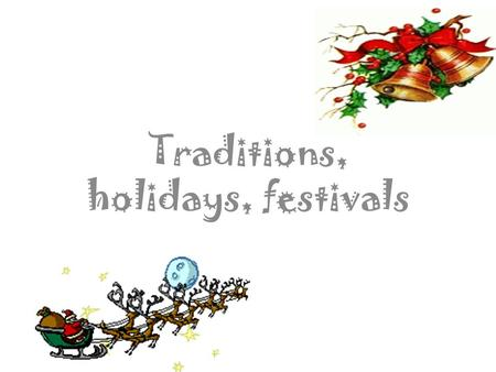 Traditions, holidays, festivals. [r] tradition, celebrate, Christmas, religious holiday, present, receive presents, preparation. [t] October, on the 10.