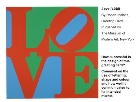 Love (1965) By Robert Indiana, Greeting Card Published by The Museum of Modern Art, New York How successful is the design of this greeting card? Comment.