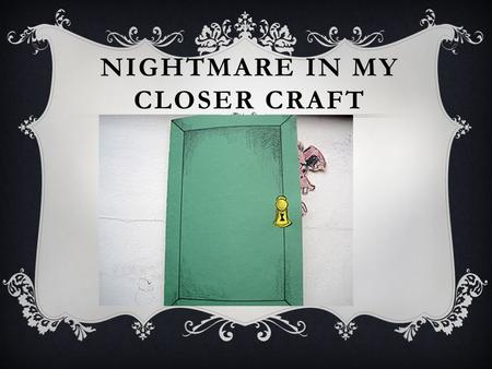 NIGHTMARE IN MY CLOSER CRAFT. LET'S READ THE STORY AGAIN! Nightmare In My Closet Task: Observe how the monster look like!
