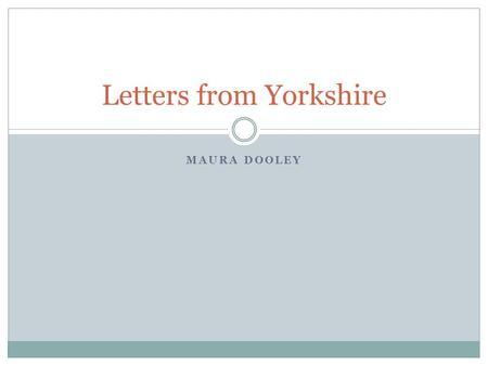 MAURA DOOLEY Letters from Yorkshire. Starter How is receiving a letter different from receiving a digital message? Have you ever sent a personal letter?