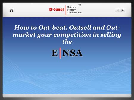 | EC-Council <strong>Network</strong> <strong>Security</strong> Administrator TM E | NSA How to Out-beat, Outsell and Out- market your competition in selling the E | NSA.