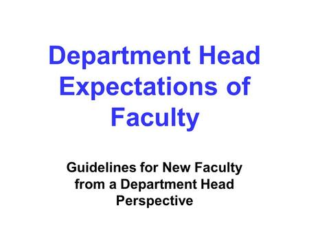 Department Head Expectations of Faculty Guidelines for New Faculty from a Department Head Perspective.