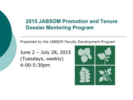 2015 JABSOM Promotion and Tenure Dossier Mentoring Program Presented by the JABSOM Faculty Development Program June 2 – July 28, 2015 (Tuesdays, weekly)