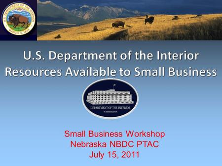 Small Business Workshop Nebraska NBDC PTAC July 15, 2011.