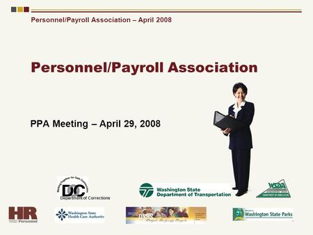 Personnel/Payroll Association – April 2008 1 Personnel/Payroll Association PPA Meeting – April 29, 2008 Department of Corrections.