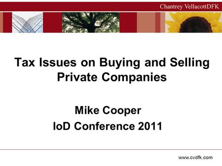 Www.cvdfk.com Tax Issues on Buying and Selling Private Companies Mike Cooper IoD Conference 2011.