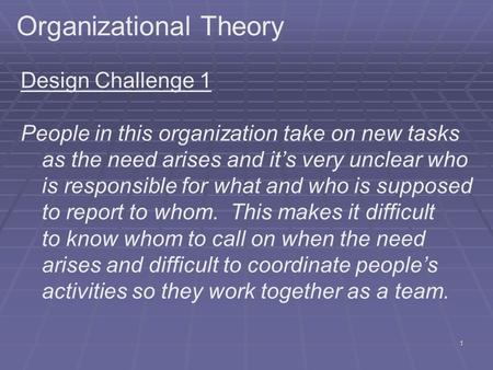 1 Organizational Theory Design Challenge 1 People in this organization take on new tasks as the need arises and it's very unclear who is responsible for.