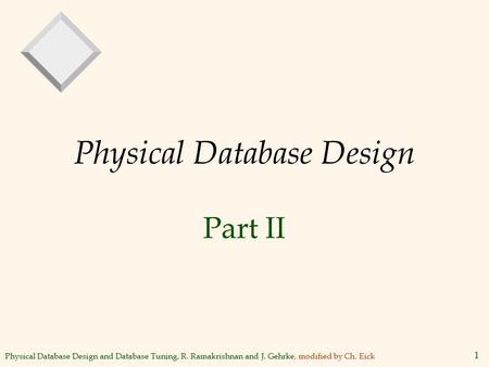 Physical Database Design and Database Tuning, R. Ramakrishnan and J. Gehrke, modified by Ch. Eick 1 Physical Database Design Part II.