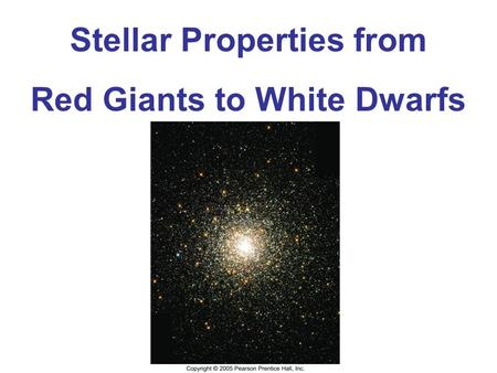Stellar Properties from Red Giants to White Dwarfs.