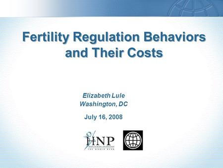 Fertility Regulation Behaviors and Their Costs Elizabeth Lule Washington, DC July 16, 2008.