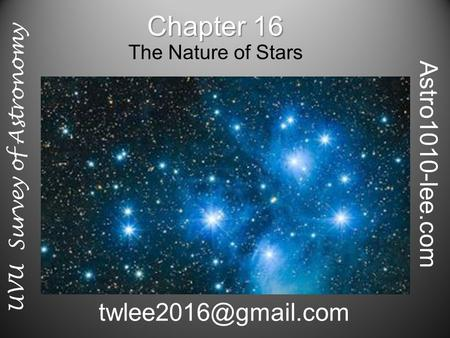 Chapter 16 The Nature of Stars Astro1010-lee.com UVU Survey of Astronomy.