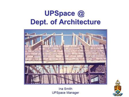 Dept. of Architecture Ina Smith UPSpace Manager.