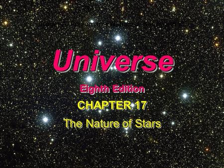 Universe Eighth Edition Universe Roger A. Freedman William J. Kaufmann III CHAPTER 17 The Nature of Stars CHAPTER 17 The Nature of Stars.