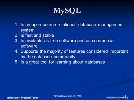 Information Systems Today (©2006 Prentice Hall) MySQL 1CS3754 Class Note #8, 2013 1.Is an open-source relational database management system 2.Is fast and.