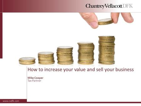 How to increase your value and sell your business Mike Cooper Tax Partner.