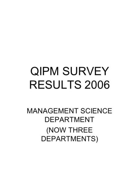 QIPM SURVEY RESULTS 2006 MANAGEMENT SCIENCE DEPARTMENT (NOW THREE DEPARTMENTS)