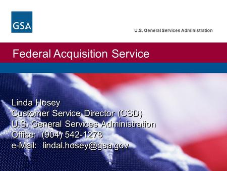 Federal Acquisition Service U.S. General Services Administration Linda Hosey Customer Service Director (CSD) U.S. General Services Administration Office: