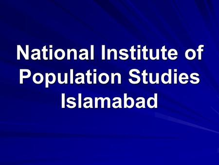 National Institute of Population Studies Islamabad.