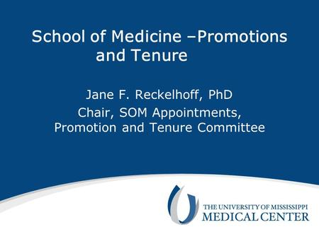 School of Medicine –Promotions and Tenure Jane F. Reckelhoff, PhD Chair, SOM Appointments, Promotion and Tenure Committee.