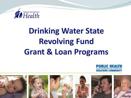 Drinking Water State Revolving Fund Grant & Loan Programs.