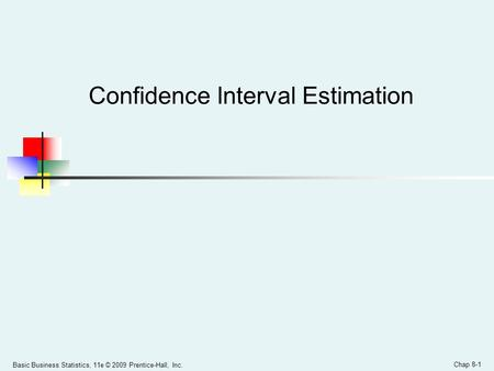 Basic Business Statistics, 11e © 2009 Prentice-Hall, Inc. Chap 8-1 Confidence Interval Estimation.