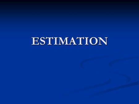 ESTIMATION. STATISTICAL INFERENCE It is the procedure where inference about a population is made on the basis of the results obtained from a sample drawn.