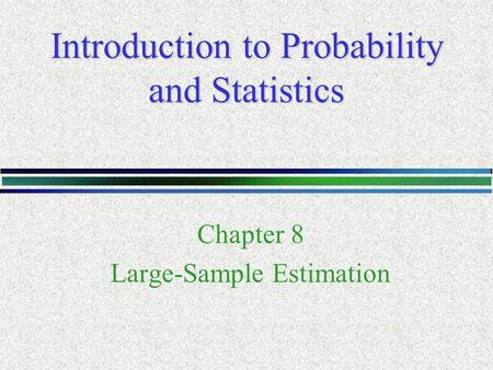 Introduction to Probability and Statistics Chapter 8 Large-Sample Estimation.