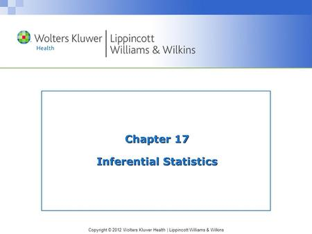 Copyright © 2012 Wolters Kluwer Health | Lippincott Williams & Wilkins Chapter 17 Inferential Statistics.