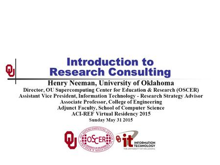 Introduction to Research Consulting Henry Neeman, University of Oklahoma Director, OU Supercomputing Center for Education & Research (OSCER) Assistant.