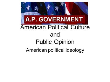 American Political Culture and Public Opinion American political ideology.