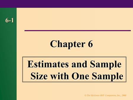 © The McGraw-Hill Companies, Inc., 2000 6-1 Chapter 6 Estimates and Sample Size with One Sample.