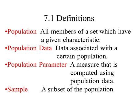 Population All members of a set which have a given characteristic. Population Data Data associated with a certain population. Population Parameter A measure.
