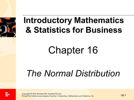 16-1 Copyright  2010 McGraw-Hill Australia Pty Ltd PowerPoint slides to accompany Croucher, Introductory Mathematics and Statistics, 5e Chapter 16 The.