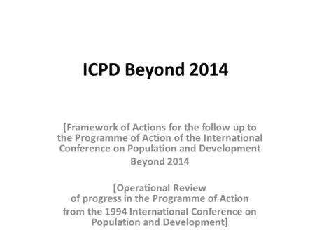 ICPD Beyond 2014 [Framework of Actions for the follow up to the Programme of Action of the International Conference on Population and Development Beyond.