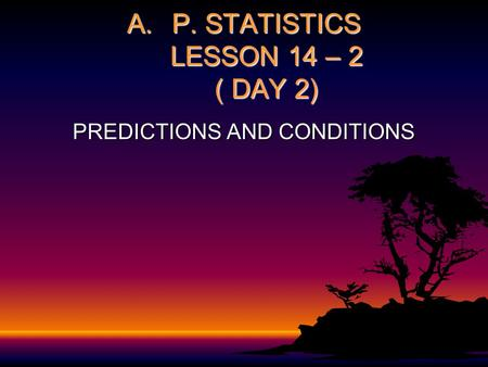 A.P. STATISTICS LESSON 14 – 2 ( DAY 2) PREDICTIONS AND CONDITIONS.