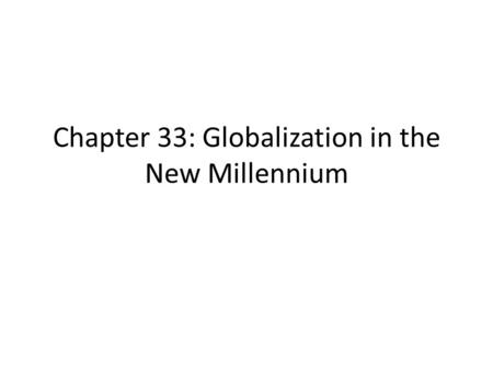 Chapter 33: Globalization in the New Millennium. Warm Up 1.Why does America back guerilla movements in Central and South America? 2.Who brings China economic.