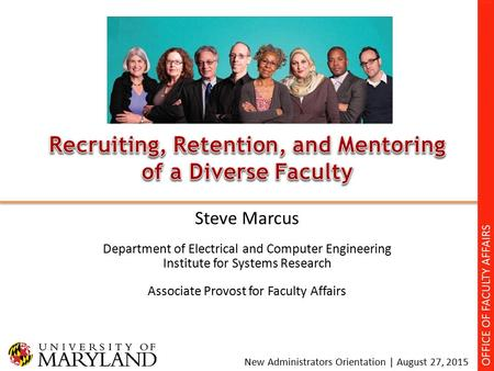 New Administrators Orientation | August 27, 2015 Steve Marcus Department of Electrical and Computer Engineering Institute for Systems Research Associate.