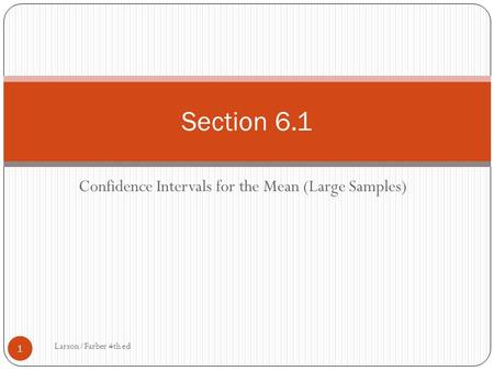 Confidence Intervals for the Mean (Large Samples) Larson/Farber 4th ed 1 Section 6.1.