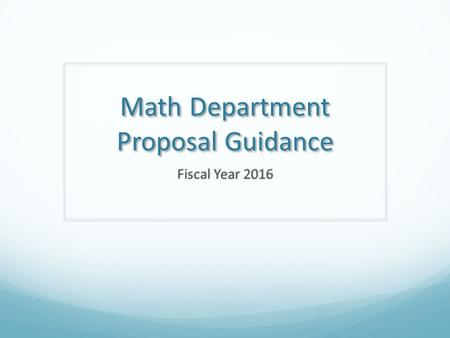 Math Department Proposal Guidance Fiscal Year 2016.