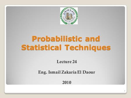 Probabilistic and Statistical Techniques 1 Lecture 24 Eng. Ismail Zakaria El Daour 2010.