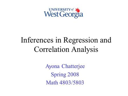 Inferences in Regression and Correlation Analysis Ayona Chatterjee Spring 2008 Math 4803/5803.