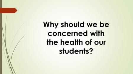 Why should we be concerned with the health of our students?