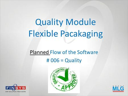 Quality Module Flexible Pacakaging Planned Flow of the Software # 006 = Quality.